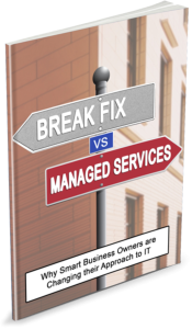 Break-Fix vs. Managed Services: Why Smart Business Owners are Changing their Approach to IT